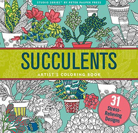 Succulents Artist's Coloring Book (31 Stress-Relieving Designs), 9781441334558
