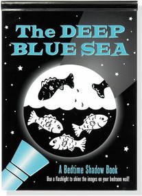 The Deep Blue Sea: A Bedtime Shadow Book (Use a flashlight to shine the images on your bedroom wall!) by Paulding Barbara, Zschock Martha Day, 9781441304025