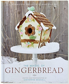 The Magic of Gingerbread (16 Beautiful Projects to Make and Eat) by Beddall Catherine, Beddall Catherine, 9781441319807