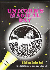 Unicorn's Magical Day: A Bedtime Shadow Book (Use a flashlight to shine the images on your bedroom wall!) by Zschock Heather, Zschock Martha Day, 9781441331106