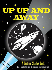 Up, Up, and Away! A Bedtime Shadow Book (Use a flashlight to shine the images on your bedroom wall!) by Zschock Heather, Zschock Martha Day, 9781441306333