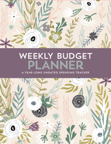 Weekly Budget Planner (A Year-Long Undated Spending Tracker), 9781441332868