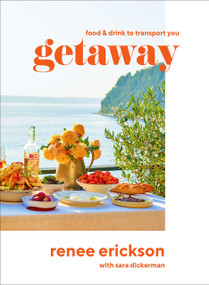 Getaway (Food & Drink to Transport You) by Renee Erickson, Diana Henry, Jim Henkens, Jeffry Mitchell, 9781419740398