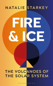 Fire and Ice (The Volcanoes of the Solar System) by Natalie Starkey, 9781472960368