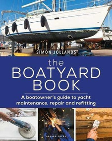 Boatyard Book, The (A boatowner's guide to yacht maintenance, repair and refitting) by Simon Jollands, 9781472977106