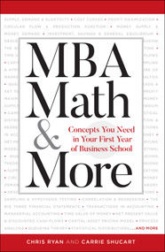 MBA Math & More (Concepts You Need in First Year Business School) by Chris Ryan, Carrie Shuchart, 9781506247533