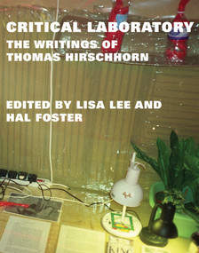 Critical Laboratory (The Writings of Thomas Hirschhorn) by Thomas Hirschhorn, Lisa Lee, Hal Foster, 9780262019255