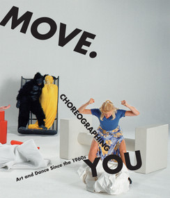 Move. Choreographing You (Art and Dance Since the 1960s) by Stephanie Rosenthal, 9780262516297