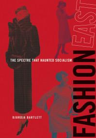 FashionEast (The Spectre that Haunted Socialism) by Djurdja Bartlett, 9780262026505