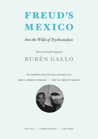 Freud's Mexico (Into the Wilds of Psychoanalysis) by Ruben Gallo, 9780262528443