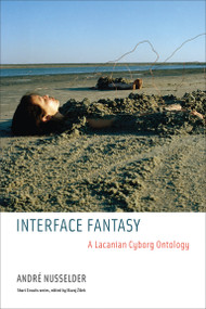 Interface Fantasy (A Lacanian Cyborg Ontology) by Andre Nusselder, 9780262513005