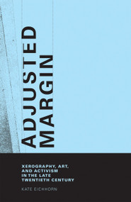 Adjusted Margin (Xerography, Art, and Activism in the Late Twentieth Century) by Kate Eichhorn, 9780262033961
