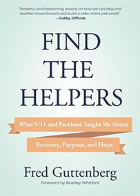 Find the Helpers (What 9/11 and Parkland Taught Me About Recovery, Purpose, and Hope (Grief Recovery)) by Fred Guttenberg, Bradley Whitford, 9781642505351