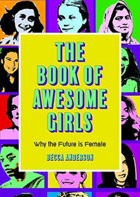The Book of Awesome Girls (Why the Future Is Female) by Becca Anderson, 9781642505399