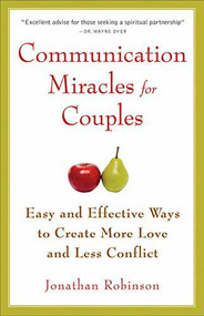 Communication Miracles for Couples (Easy and Effective Tools to Create More Love and Less Conflict (For Fans of More Love Less Conflict or The Five Love Languages)) by Jonathan Robinson, 9781573245838
