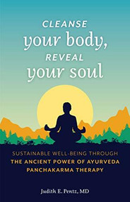 Cleanse Your Body, Reveal Your Soul (Sustainable Well-Being Through the Ancient Power of Ayurveda Panchakarma Therapy) by Judith E. Pentz, 9781642503784