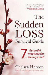 The Sudden Loss Survival Guide (Seven Essential Practices for Healing Grief (Bereavement, Suicide, Mourning)) by Chelsea Hanson, Marty Tousley, Jan Warner, 9781642502282