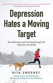 Depression Hates a Moving Target (How Running With My Dog Brought Me Back From the Brink (Running Can Be the Best Therapy for Depression)) by Nita Sweeney, 9781642500134