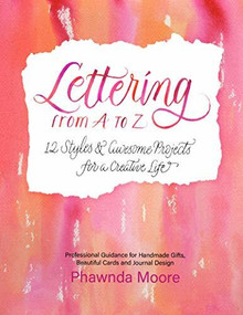 Lettering From A to Z (12 Styles & Awesome Projects for a Creative Life (Calligraphy, Printmaking, Hand Lettering)) by Phawnda Moore, 9781642503821