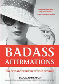 Badass Affirmations (The Wit and Wisdom of Wild Women (Inspirational Quotes for Women, Daily Affirmations Book)) by Becca Anderson, 9781633537521