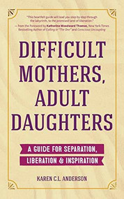 Difficult Mothers, Adult Daughters (A Guide For Separation, Liberation & Inspiration (Narcissistic Mother or Borderline Personality Disorder, Mother Daughter Relationship Book)) by Karen C.L. Anderson, Katherine Woodward Thomas, 9781633537170