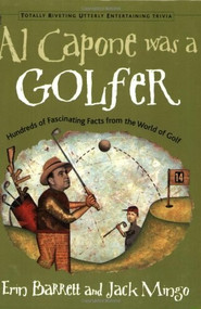 Al Capone Was a Golfer (Hundred of Fascinating Facts from the World of Golf) by Erin Barrett, Jack Mingo, 9781573247207