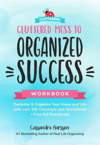 Cluttered Mess to Organized Success Workbook (Declutter and Organize your Home and Life with over 100 Checklists and Worksheets (Plus Free Full Downloads) (Home Decorating Journal)) by Cassandra Aarssen, 9781633537088