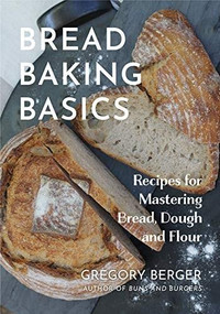 Bread Baking Basics by Gregory Berger, 9781642505702