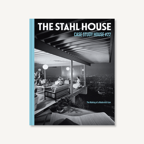 The Stahl House: Case Study House #22 (The Making of a Modernist Icon) by Bruce Stahl, Shari Stahl Gronwald, Kim Cross, 9781797209432