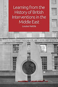 Learning from the History of British Interventions in the Middle East by Louise Kettle, 9781474437967