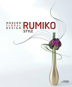 Rumiko Style (Modern Floral Design) by Rumiko Manako, 9789058565105