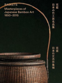 Baskets (Masterpieces of Japanese Bamboo Art 1850-2015) by Joe Earle, 9789881375452