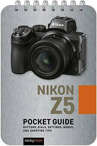 Nikon Z5: Pocket Guide (Buttons, Dials, Settings, Modes, and Shooting Tips) (Miniature Edition) by Rocky Nook, 9781681987514