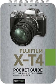 Fujifilm X-T4: Pocket Guide (Buttons, Dials, Settings, Modes, and Shooting Tips) (Miniature Edition) by Rocky Nook, 9781681987538