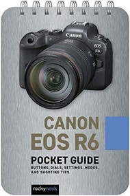 Canon EOS R6: Pocket Guide (Buttons, Dials, Settings, Modes, and Shooting Tips) (Miniature Edition) by Rocky Nook, 9781681987552