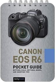 Canon EOS R6: Pocket Guide (Buttons, Dials, Settings, Modes, and Shooting Tips) by Rocky Nook, 9781681987552