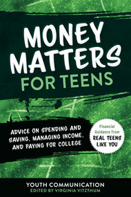 Money Matters for Teens (Advice on Spending and Saving, Managing Income, and Paying for College) by YC Teen, Virginia Vitzthum, 9781510759923