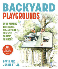 Backyard Playgrounds (Build Amazing Treehouses, Ninja Projects, Obstacle Courses, and More!) by David Stiles, Jeanie Stiles, David Stiles, 9781510763289