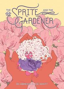 Sprite and the Gardener by Joe Whitt, Rii Abrego, 9781620109069