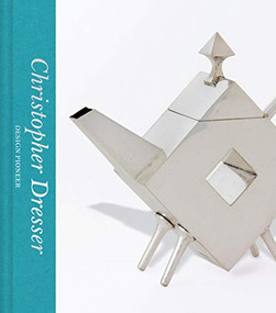 Christopher Dresser (Design Pioneer) by Max Donnelly, 9780500480700
