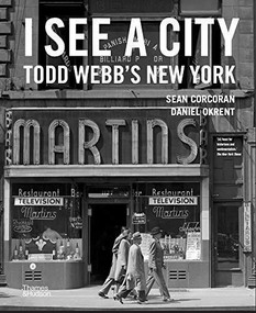 I See a City: Todd Webb?s New York by Sean Corcoran, Daniel Okrent, Todd Webb, 9780500545522