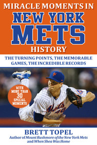 Miracle Moments in New York Mets History (The Turning Points, the Memorable Games, the Incredible Records) - 9781683584223 by Brett Topel, 9781683584223