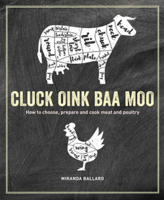 Cluck, Oink, Baa, Moo (How to choose, prepare and cook meat and poultry) by Miranda Ballard, 9781788793537