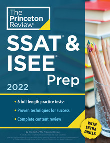 Princeton Review SSAT & ISEE Prep, 2022 (6 Practice Tests + Review & Techniques + Drills) by The Princeton Review, 9780525570509