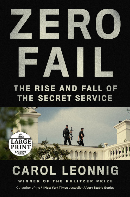 Zero Fail (The Rise and Fall of the Secret Service) - 9780593414125 by Carol Leonnig, 9780593414125