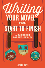 Writing Your Novel from Start to Finish (A Guidebook for the Journey) by Joseph Bates, 9781599639215