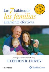 Los 7 hábitos de las familias altamente efectivas / The 7 Habits of Highly Effective Families by Stephen R.  Covey, Sandra Merill Covey, 9786073169349