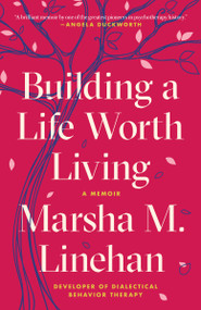 Building a Life Worth Living (A Memoir) - 9780812984996 by Marsha M. Linehan, 9780812984996