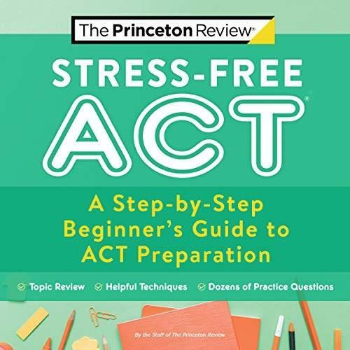 Stress-Free ACT (A Step-by-Step Beginner's Guide to ACT Preparation) by The Princeton Review, 9780525571513