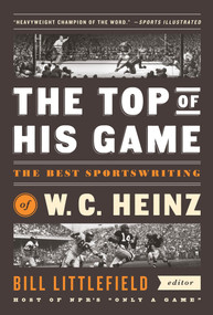 The Top of His Game: The Best Sportswriting of W. C. Heinz (A Library of America Special Publicaton) by W. C. Heinz, Bill Littlefield, 9781598537109